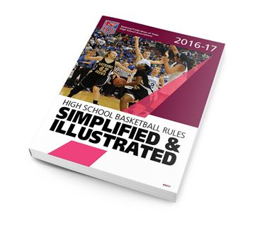 2016-17 High School Basketball Rules Simplified & Illustrated