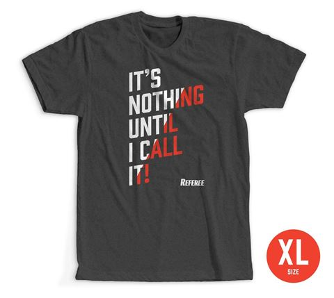 Size Extra Large: It's Nothing Until I Call It- T-Shirt