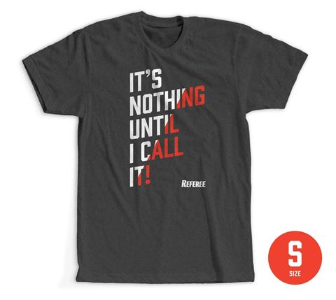 Size Small: It's Nothing Until I Call It- T-Shirt