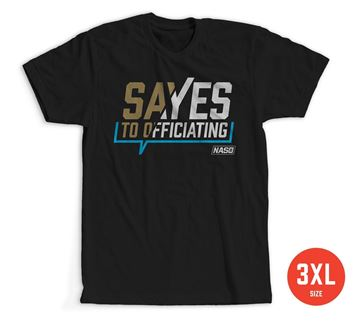 Size 3XL: Say Yes to Officiating T-shirt 100% Cotton