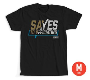 Size Medium: Say Yes to Officiating T-shirt 100% Cotton